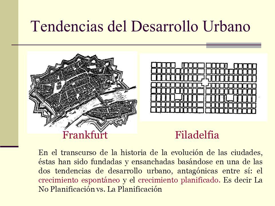 Tendencias del Desarrollo Urbano En el transcurso de la historia de la evolución de las ciudades, éstas han sido fundadas y ensanchadas basándose en u