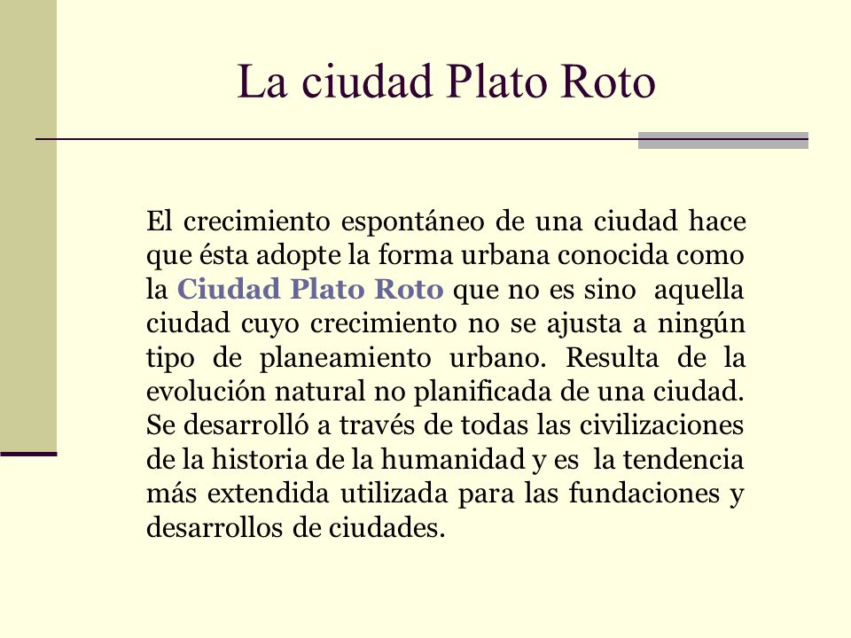 Ventajas y desventajas de una ciudad Plato Roto VENTAJAS: 1.Propicia una variedad inmensa de espacios urbanos.