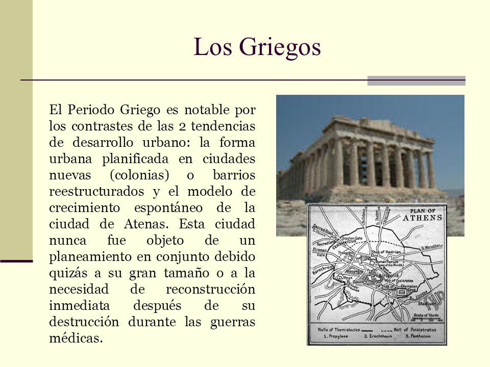 Los Griegos El Periodo Griego es notable por los contrastes de las 2 tendencias de desarrollo urbano: la forma urbana planificada en ciudades nuevas (