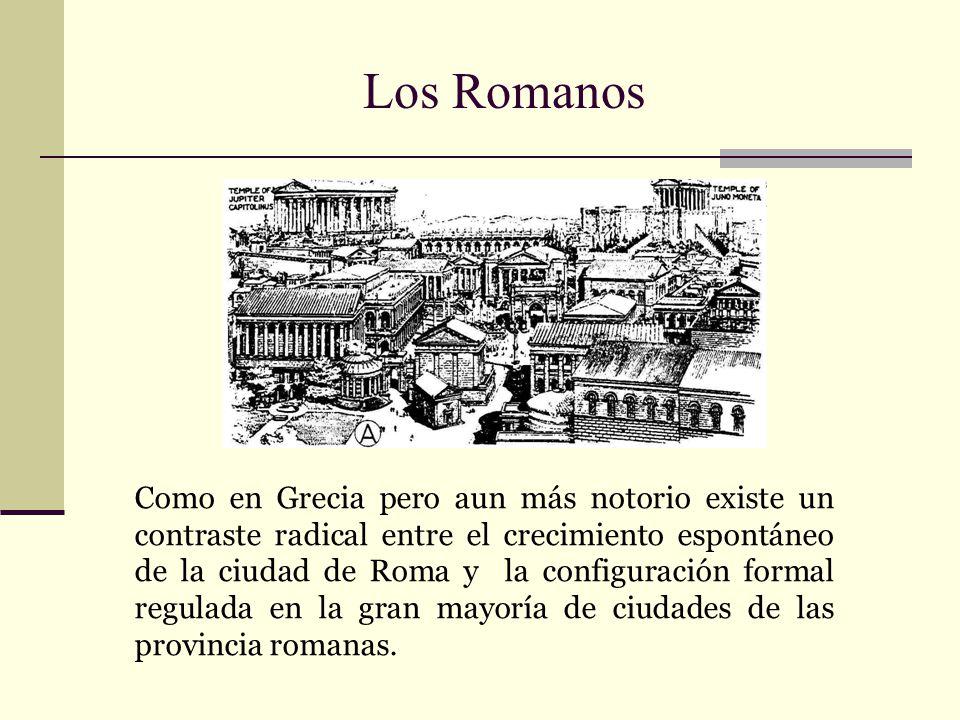 Los Romanos Como en Grecia pero aun más notorio existe un contraste radical entre el crecimiento espontáneo de la ciudad de Roma y la configuración fo