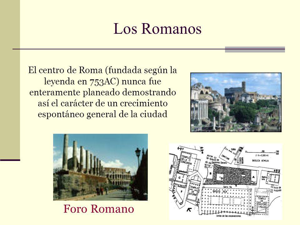 Los Romanos El centro de Roma (fundada según la leyenda en 753AC) nunca fue enteramente planeado demostrando así el carácter de un crecimiento espontá