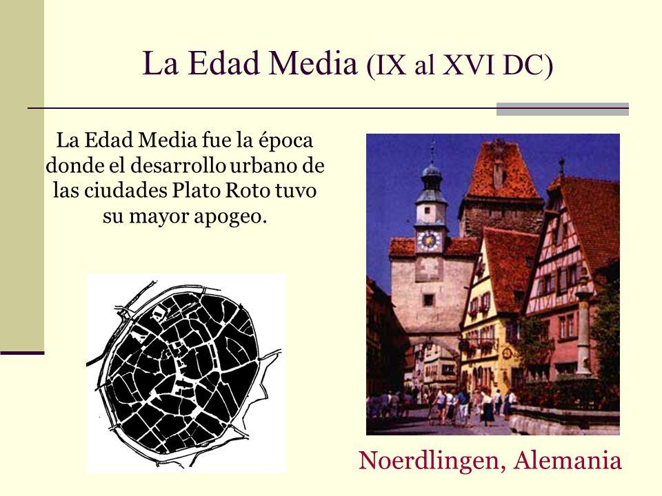 La Edad Media (IX al XVI DC) La Edad Media fue la época donde el desarrollo urbano de las ciudades Plato Roto tuvo su mayor apogeo. Noerdlingen, Alema