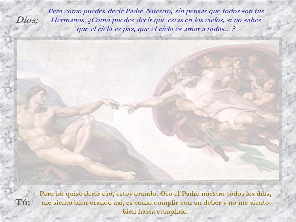 Dios: Tú: Perdona nuestras ofensas, como también nosotros perdonamos a los que nos ofenden... ¿Y tu hermano despreciado?