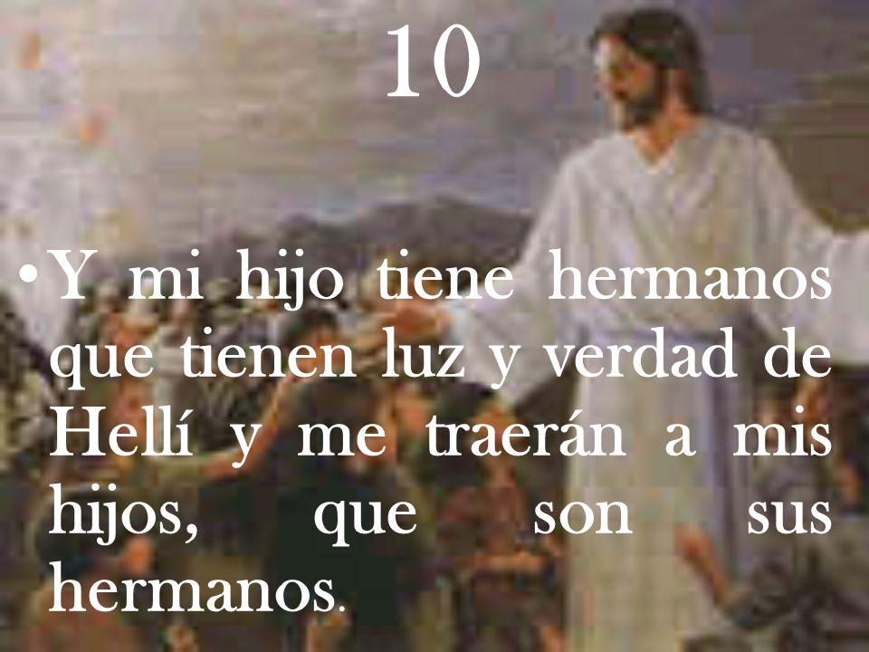 9 Y Hellí me ha dicho: Mi Luz di en Adán para mis hijos; y cuando la conocerán, me serán fieles; y de Abrahán mi hijo, nacerá mi hijo, que es la verda