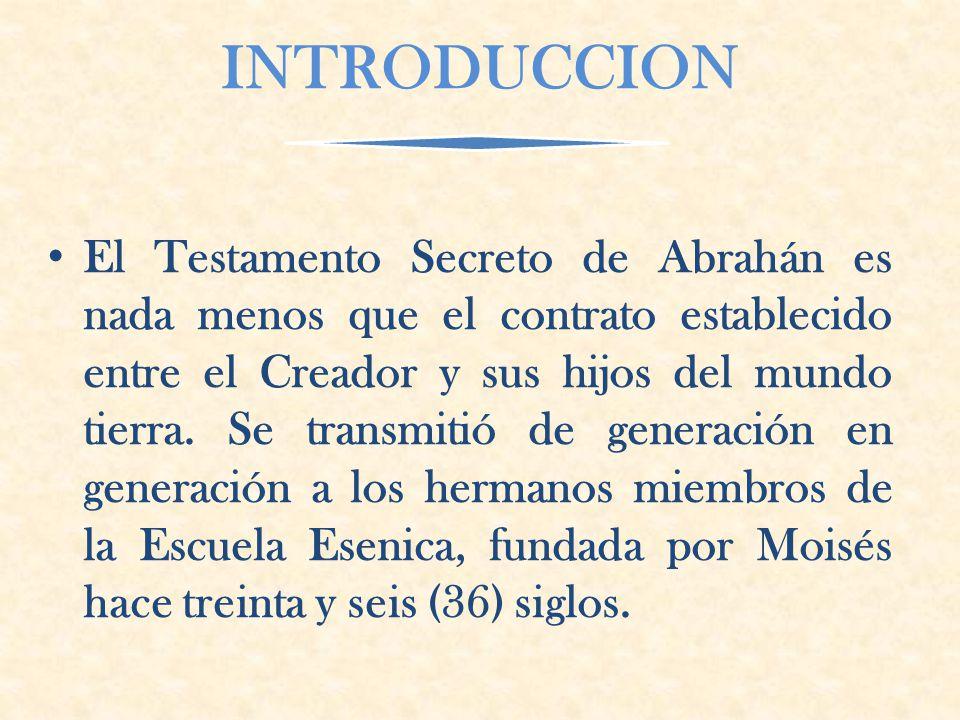 INTRODUCCION El Testamento Secreto de Abrahán es nada menos que el contrato establecido entre el Creador y sus hijos del mundo tierra.
