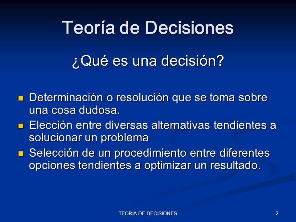 2TEORIA DE DECISIONES Teoría de Decisiones ¿Qué es una decisión? Determinación o resolución que se toma sobre una cosa dudosa. Determinación o resoluc