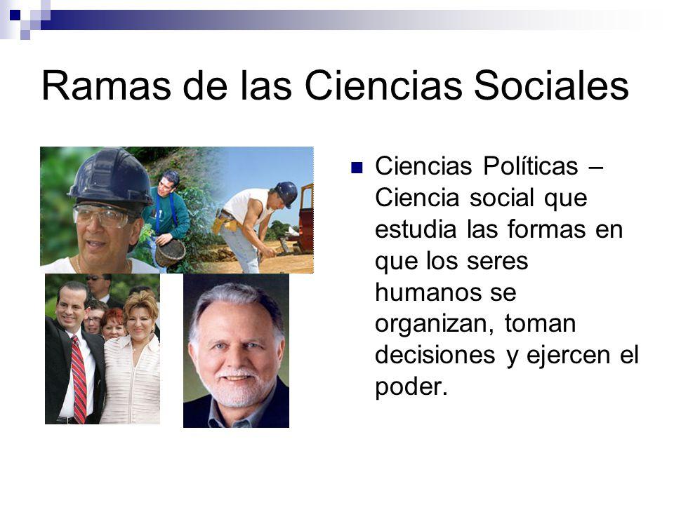 Ramas de las Ciencias Sociales Economía – Ciencia social que estudia las decisiones humanas con respecto a la producción, distribución y consumo de bienes y servicios.