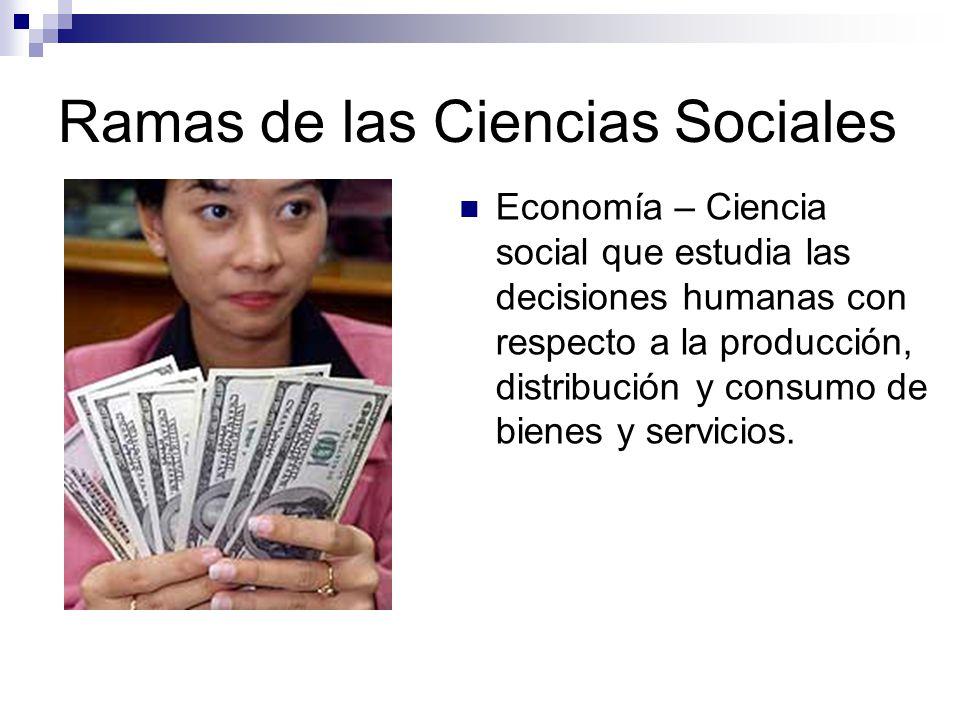 Ramas de las Ciencias Sociales Relaciones Internacionales- Se concentran en el comportamiento de las naciones.