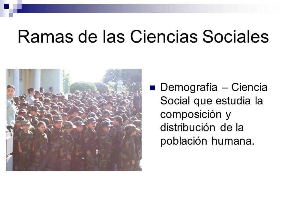 Ramas de las Ciencias Sociales Ciencia Social que estudia los acontecimientos humanos a través del tiempo.