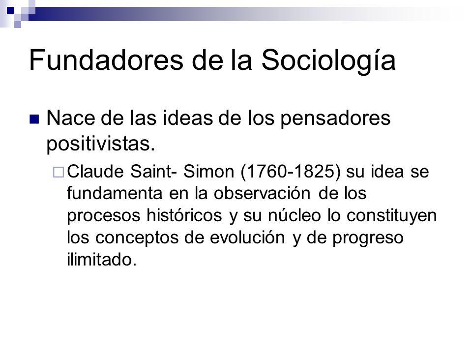 Fundadores de la Sociología Augusto Comte (1798- 1857) el concepto de progreso es la base de la sociología.
