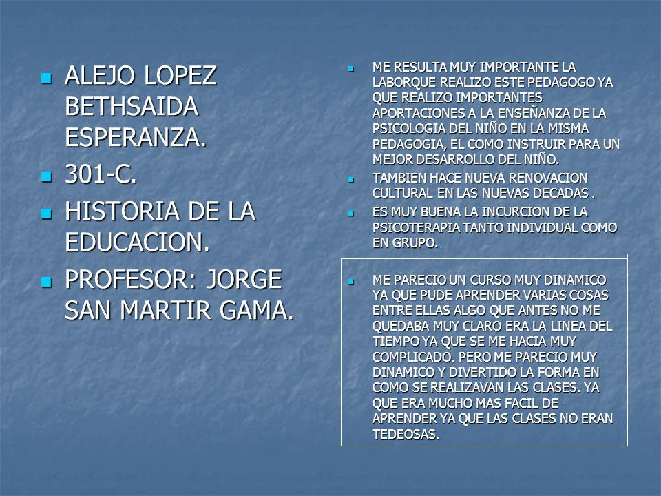 ALEJO LOPEZ BETHSAIDA ESPERANZA. ALEJO LOPEZ BETHSAIDA ESPERANZA. 301-C. 301-C. HISTORIA DE LA EDUCACION. HISTORIA DE LA EDUCACION. PROFESOR: JORGE SA