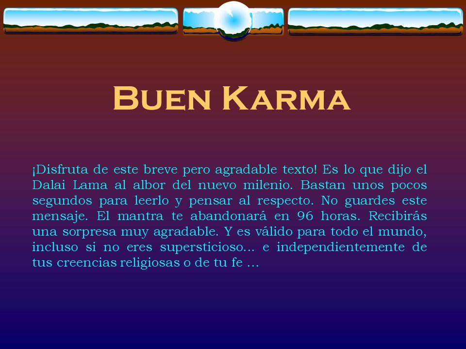 Buen Karma ¡Disfruta de este breve pero agradable texto! Es lo que dijo el Dalai Lama al albor del nuevo milenio. Bastan unos pocos segundos para leer