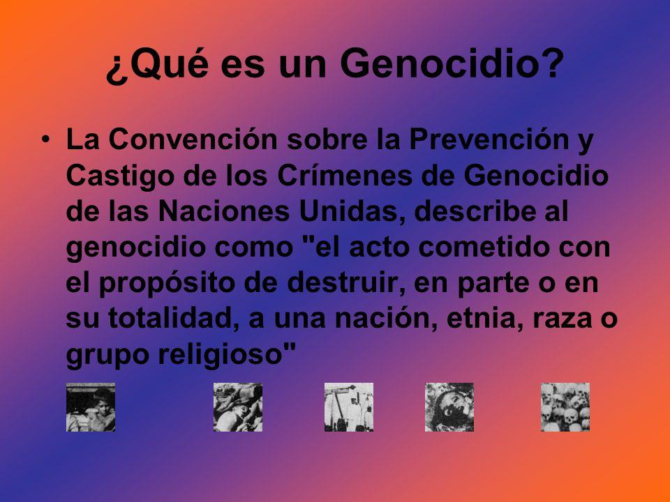 ¿Qué es un Genocidio? La Convención sobre la Prevención y Castigo de los Crímenes de Genocidio de las Naciones Unidas, describe al genocidio como
