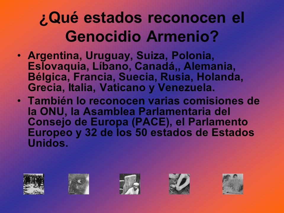 ¿Qué estados reconocen el Genocidio Armenio? Argentina, Uruguay, Suiza, Polonia, Eslovaquia, Líbano, Canadá,, Alemania, Bélgica, Francia, Suecia, Rusi