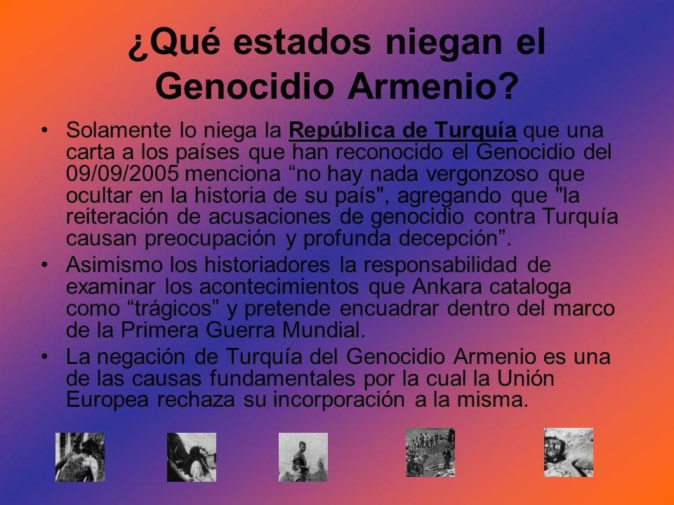 ¿Qué estados niegan el Genocidio Armenio? Solamente lo niega la República de Turquía que una carta a los países que han reconocido el Genocidio del 09