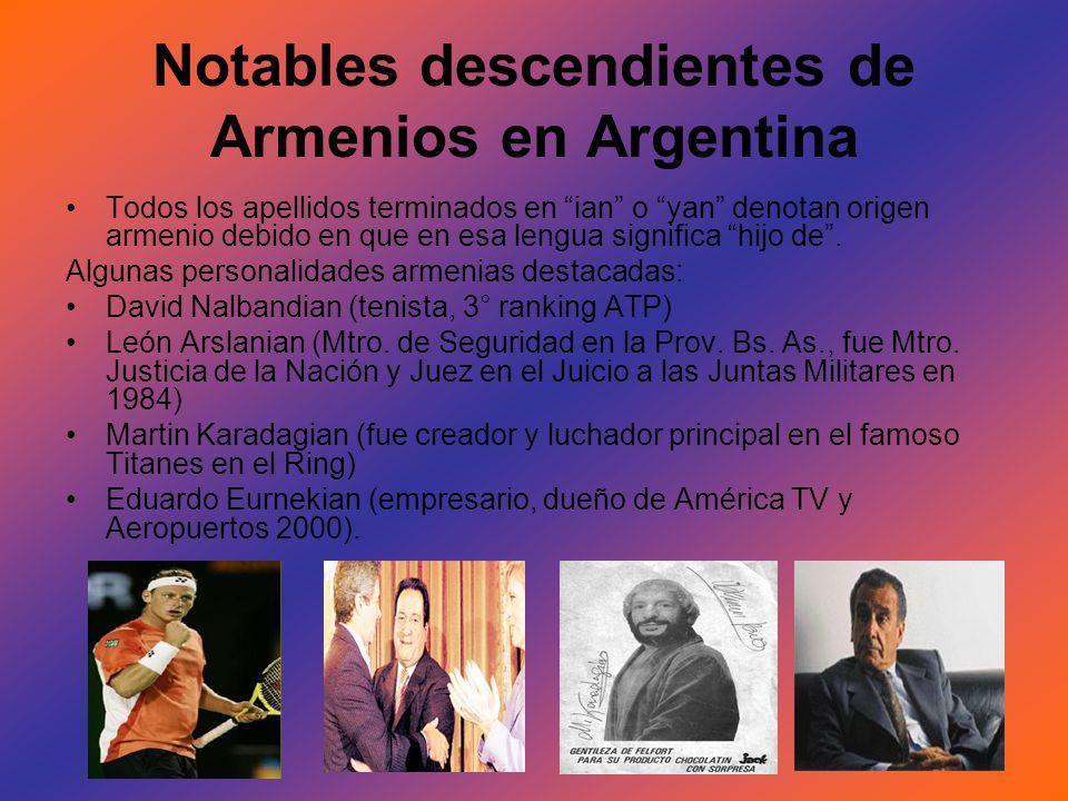 Notables descendientes de Armenios en Argentina Todos los apellidos terminados en ian o yan denotan origen armenio debido en que en esa lengua signifi
