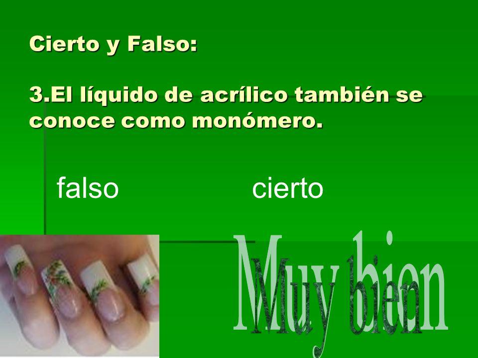 Cierto y Falso: 3.El líquido de acrílico también se conoce como monómero. ciertofalso