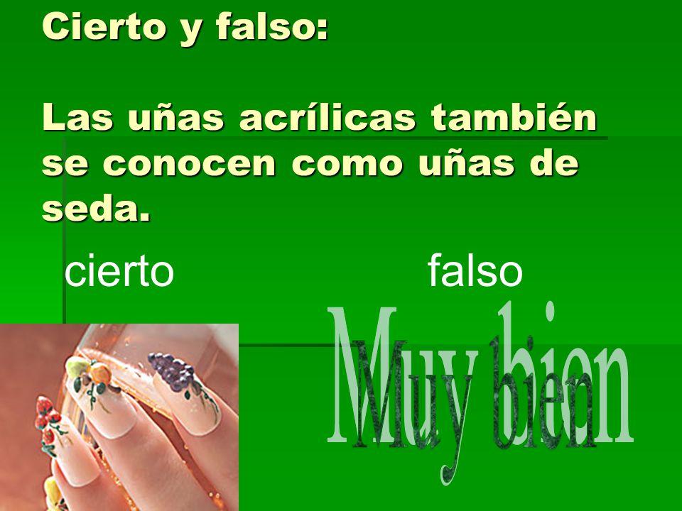 Cierto y falso: Las uñas acrílicas también se conocen como uñas de seda. ciertofalso