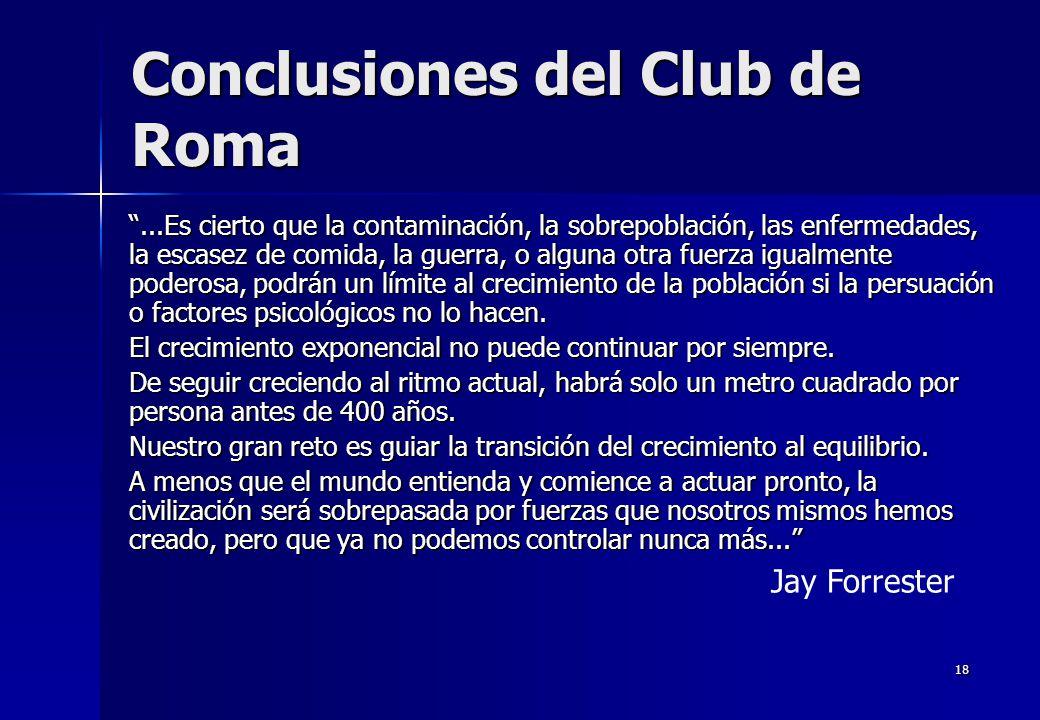 18 Conclusiones del Club de Roma...Es cierto que la contaminación, la sobrepoblación, las enfermedades, la escasez de comida, la guerra, o alguna otra