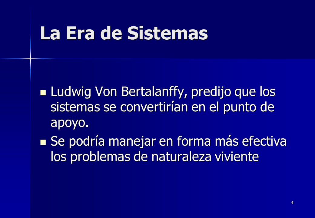 4 La Era de Sistemas Ludwig Von Bertalanffy, predijo que los sistemas se convertirían en el punto de apoyo. Ludwig Von Bertalanffy, predijo que los si