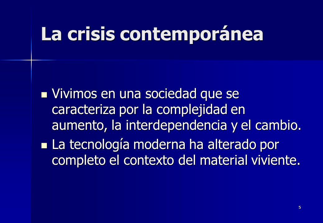 5 La crisis contemporánea Vivimos en una sociedad que se caracteriza por la complejidad en aumento, la interdependencia y el cambio. Vivimos en una so