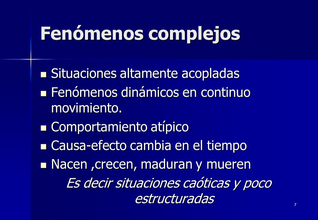 7 Fenómenos complejos Situaciones altamente acopladas Situaciones altamente acopladas Fenómenos dinámicos en continuo movimiento. Fenómenos dinámicos