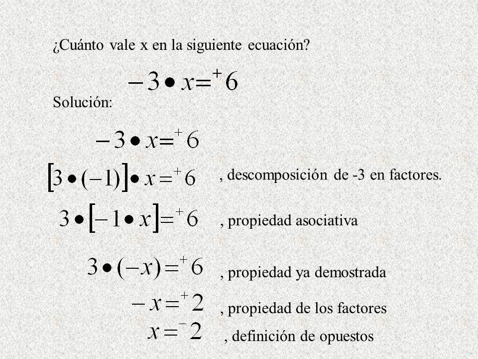 ¿Cuánto vale x en la siguiente ecuación? Solución:, descomposición de -3 en factores., propiedad asociativa, propiedad ya demostrada, propiedad de los