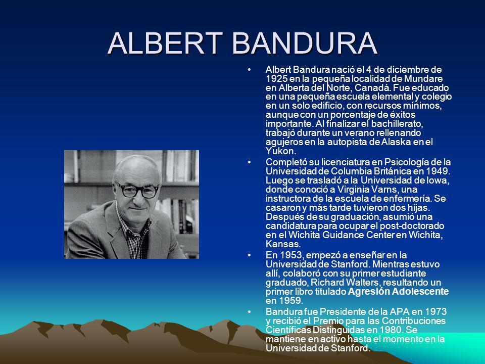 ALBERT BANDURA Albert Bandura nació el 4 de diciembre de 1925 en la pequeña localidad de Mundare en Alberta del Norte, Canadá. Fue educado en una pequ