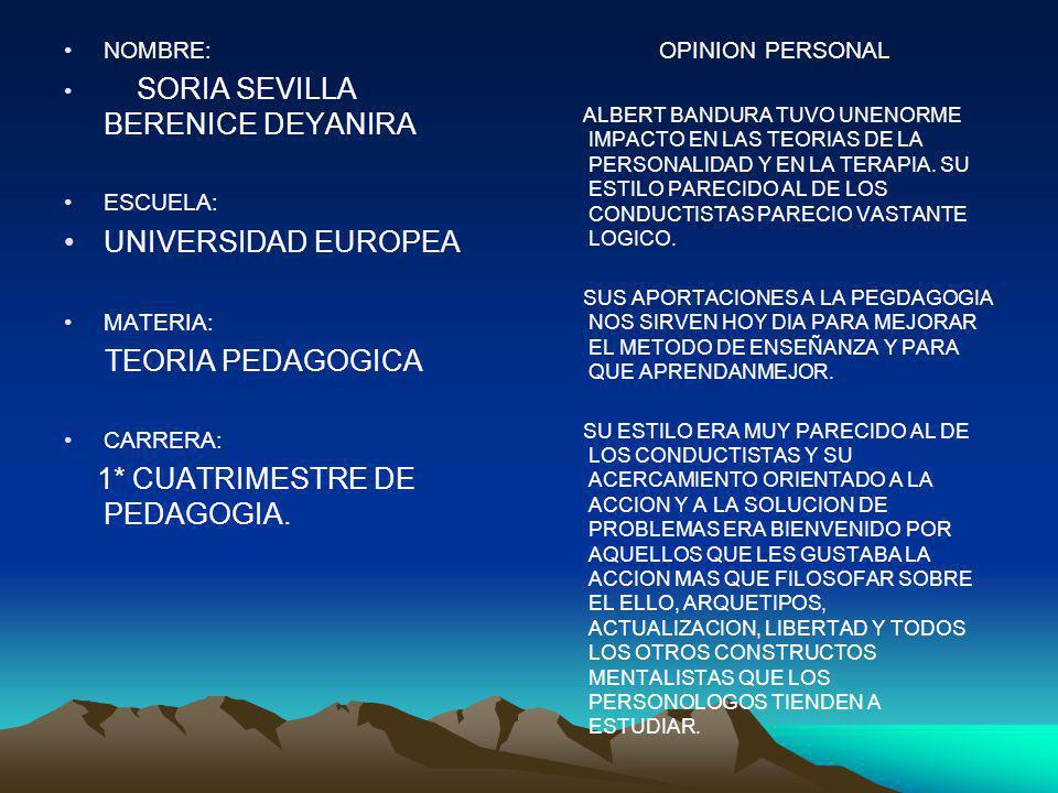 NOMBRE: SORIA SEVILLA BERENICE DEYANIRA ESCUELA: UNIVERSIDAD EUROPEA MATERIA: TEORIA PEDAGOGICA CARRERA: 1* CUATRIMESTRE DE PEDAGOGIA. OPINION PERSONA