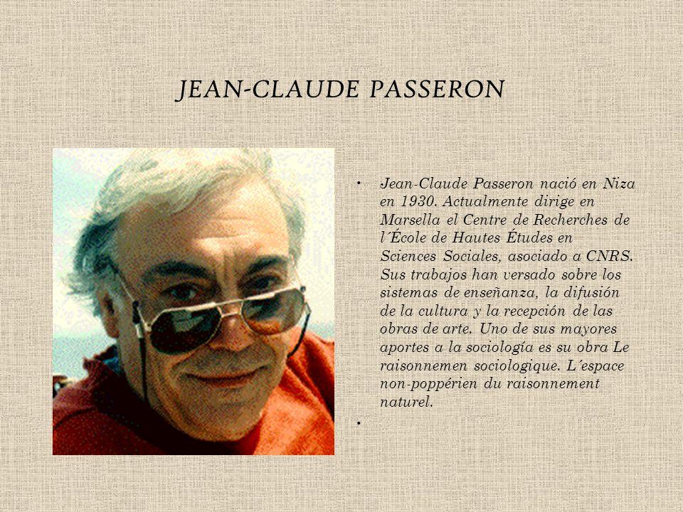 JEAN-CLAUDE PASSERON Jean-Claude Passeron nació en Niza en 1930. Actualmente dirige en Marsella el Centre de Recherches de l´École de Hautes Études en