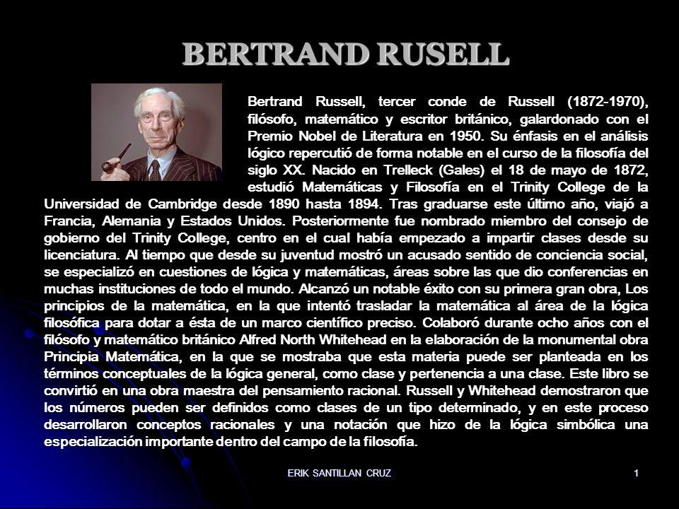 ERIK SANTILLAN CRUZ 1 BERTRAND RUSELL Bertrand Russell, tercer conde de Russell (1872-1970), filósofo, matemático y escritor británico, galardonado co