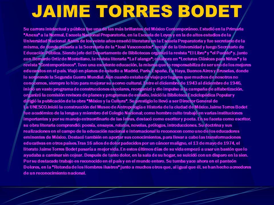 JAIME TORRES BODET NOMBRE : JAIME TORRES BODET FECHA DE NACIMIENTO : 17 DE ABRIL DE 1902 FECHA DE FALLECIMIENTO : 13 DE MAYO DE 1974 ORIGEN : CIUDAD D