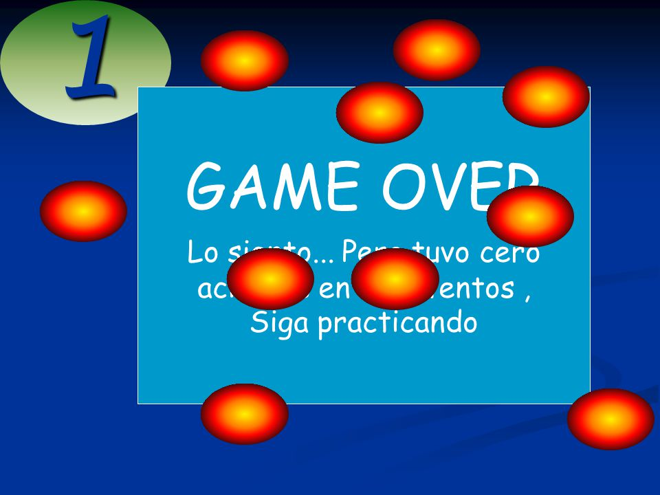 1 GAME OVER Lo siento... Pero tuvo cero aciertos en 1 0 intentos, Siga practicando