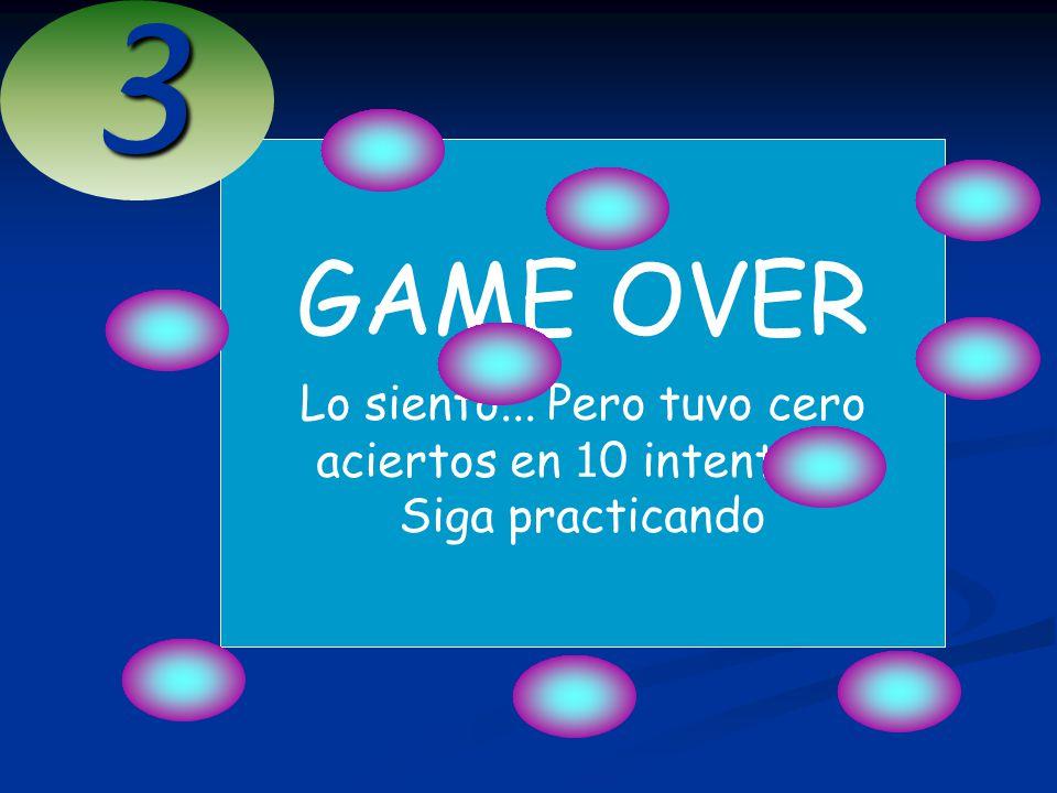 GAME OVER Lo siento... Pero tuvo cero aciertos en 1 0 intentos, Siga practicando3