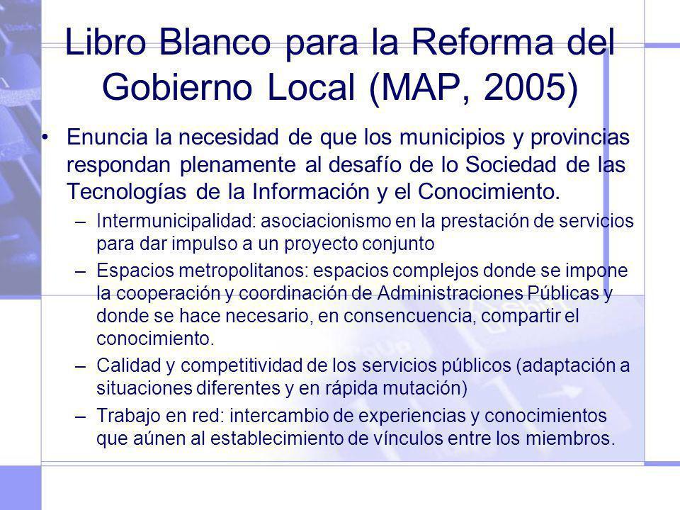 Libro Blanco para la Reforma del Gobierno Local (MAP, 2005) Enuncia la necesidad de que los municipios y provincias respondan plenamente al desafío de