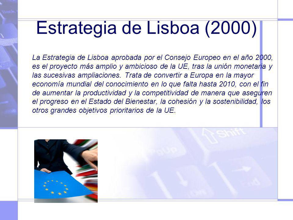 Estrategia de Lisboa (2000) La Estrategia de Lisboa aprobada por el Consejo Europeo en el año 2000, es el proyecto más amplio y ambicioso de la UE, tr