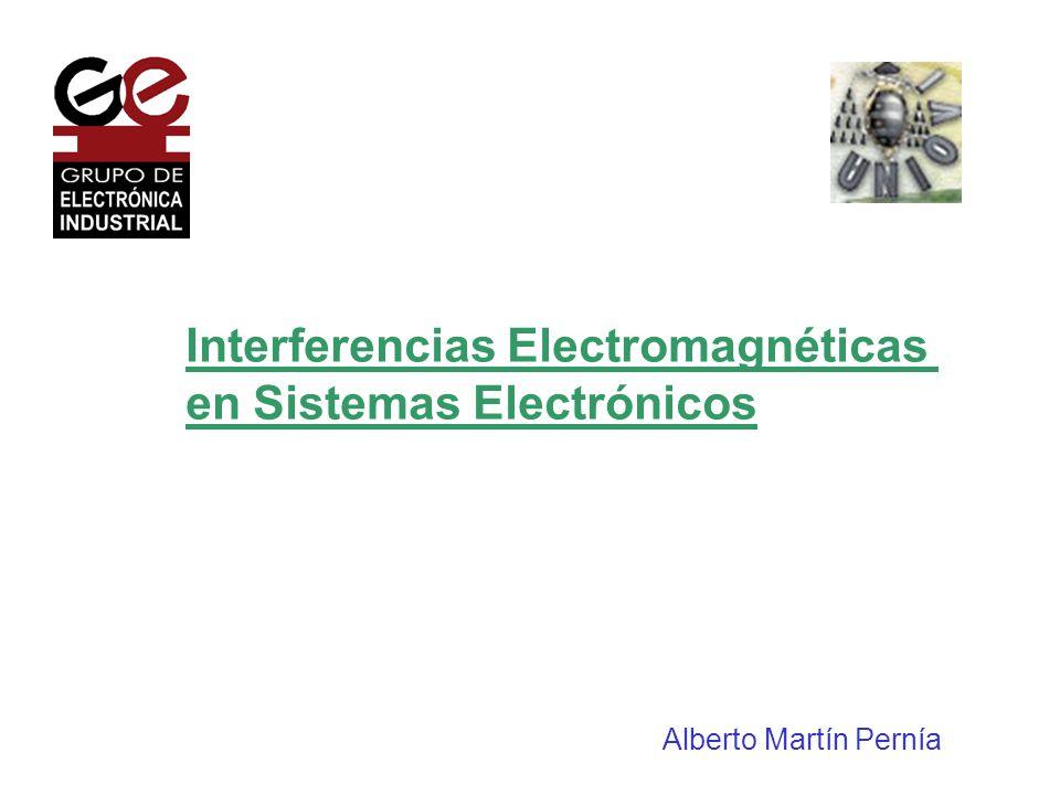 Interferencias Electromagnéticas en Sistemas Electrónicos Alberto Martín Pernía