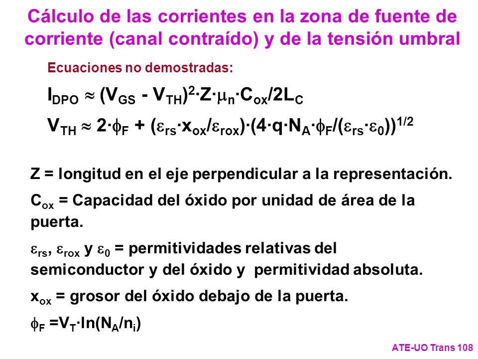 Cálculo de las corrientes en la zona de fuente de corriente (canal contraído) y de la tensión umbral ATE-UO Trans 108 Ecuaciones no demostradas: I DPO