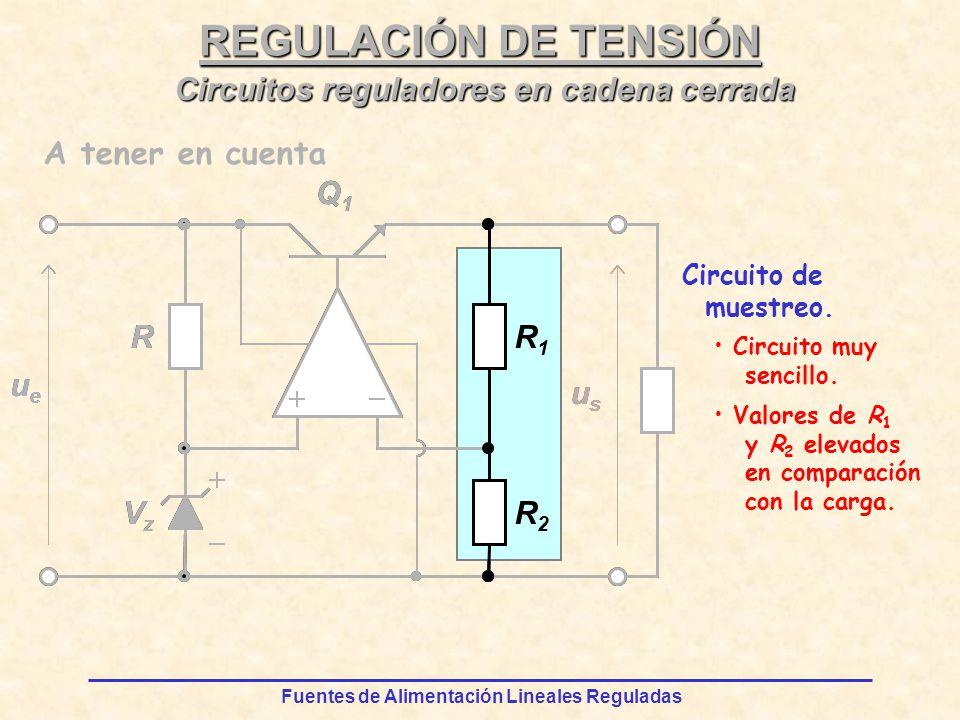 Fuentes de Alimentación Lineales Reguladas REGULACIÓN DE TENSIÓN Circuitos reguladores en cadena cerrada R VzVz ueue Q1Q1 usus R2R2 R1R1 ueue R VzVz Q1Q1 usus R2R2 R1R1 A tener en cuenta Circuito de muestreo.