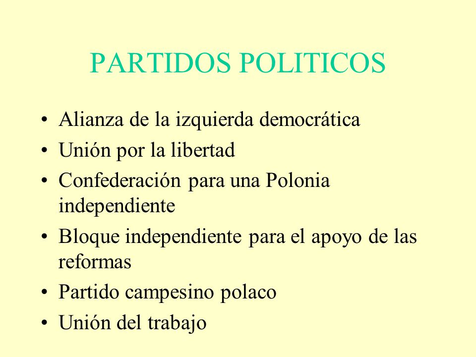 PARTIDOS POLITICOS Alianza de la izquierda democrática Unión por la libertad Confederación para una Polonia independiente Bloque independiente para el