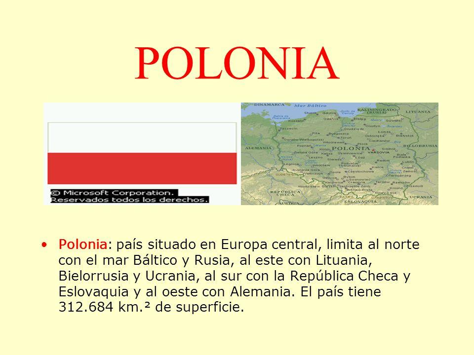 POLONIA Polonia: país situado en Europa central, limita al norte con el mar Báltico y Rusia, al este con Lituania, Bielorrusia y Ucrania, al sur con l