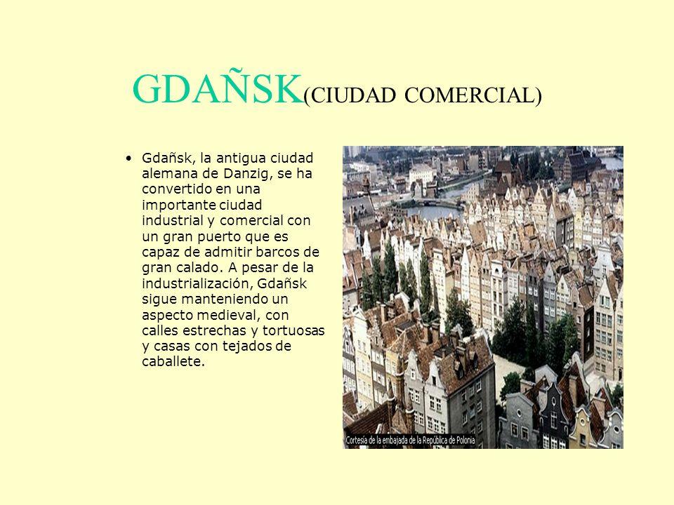 GDAÑSK (CIUDAD COMERCIAL) Gdañsk, la antigua ciudad alemana de Danzig, se ha convertido en una importante ciudad industrial y comercial con un gran pu