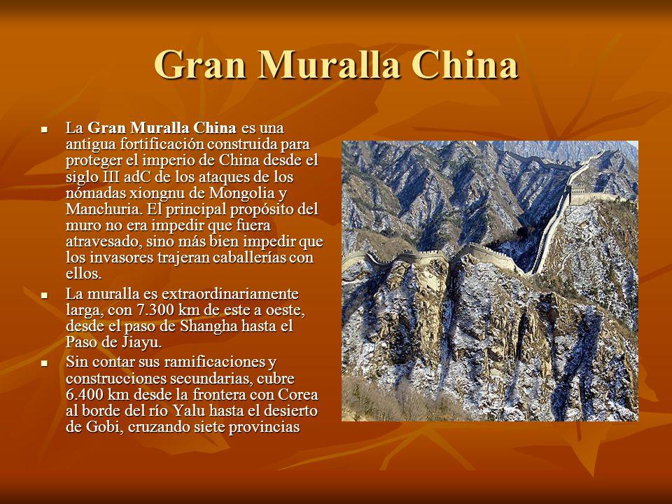 Gran Muralla China La Gran Muralla China es una antigua fortificación construida para proteger el imperio de China desde el siglo III adC de los ataqu