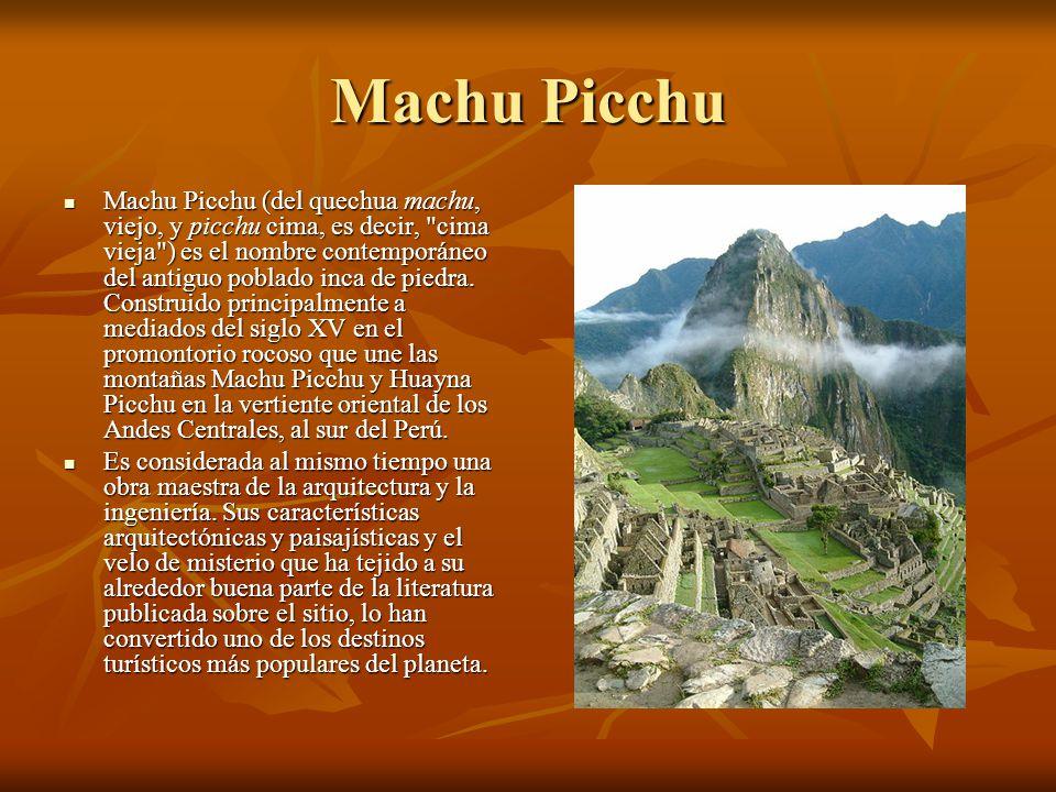 Machu Picchu Machu Picchu (del quechua machu, viejo, y picchu cima, es decir,
