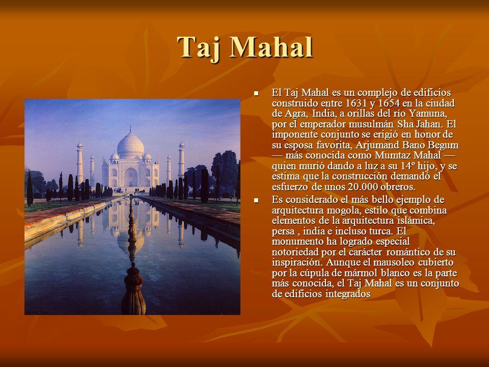 Taj Mahal El Taj Mahal es un complejo de edificios construido entre 1631 y 1654 en la ciudad de Agra, India, a orillas del río Yamuna, por el emperado