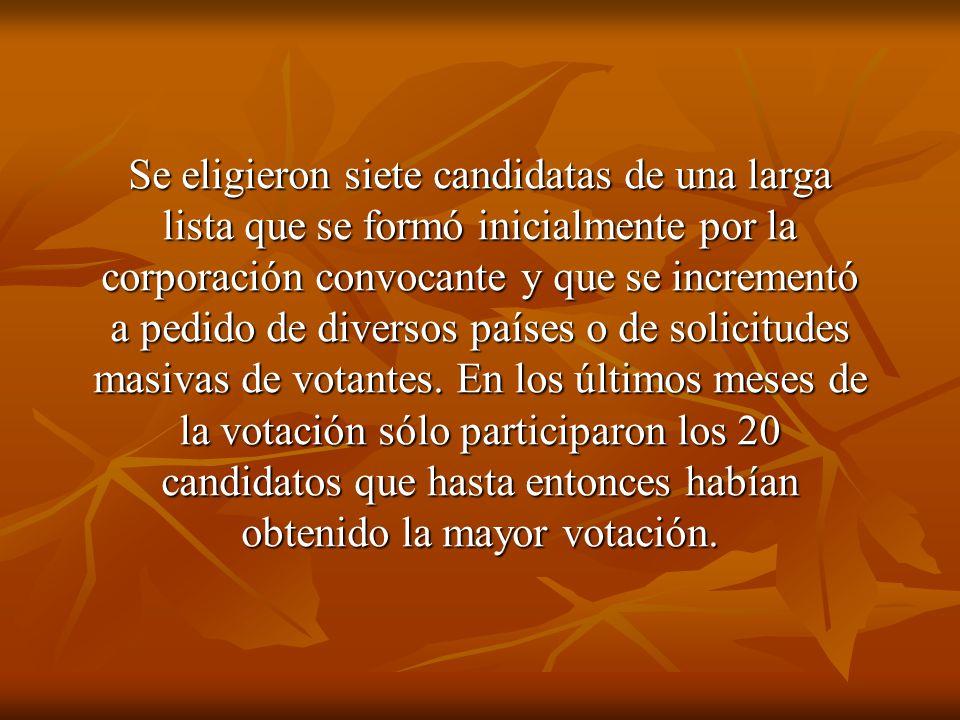Se eligieron siete candidatas de una larga lista que se formó inicialmente por la corporación convocante y que se incrementó a pedido de diversos país