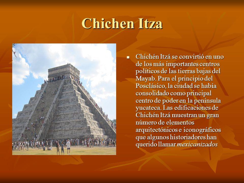 Chichen Itza Chichén Itzá se convirtió en uno de los más importantes centros políticos de las tierras bajas del Mayab. Para el principio del Posclásic
