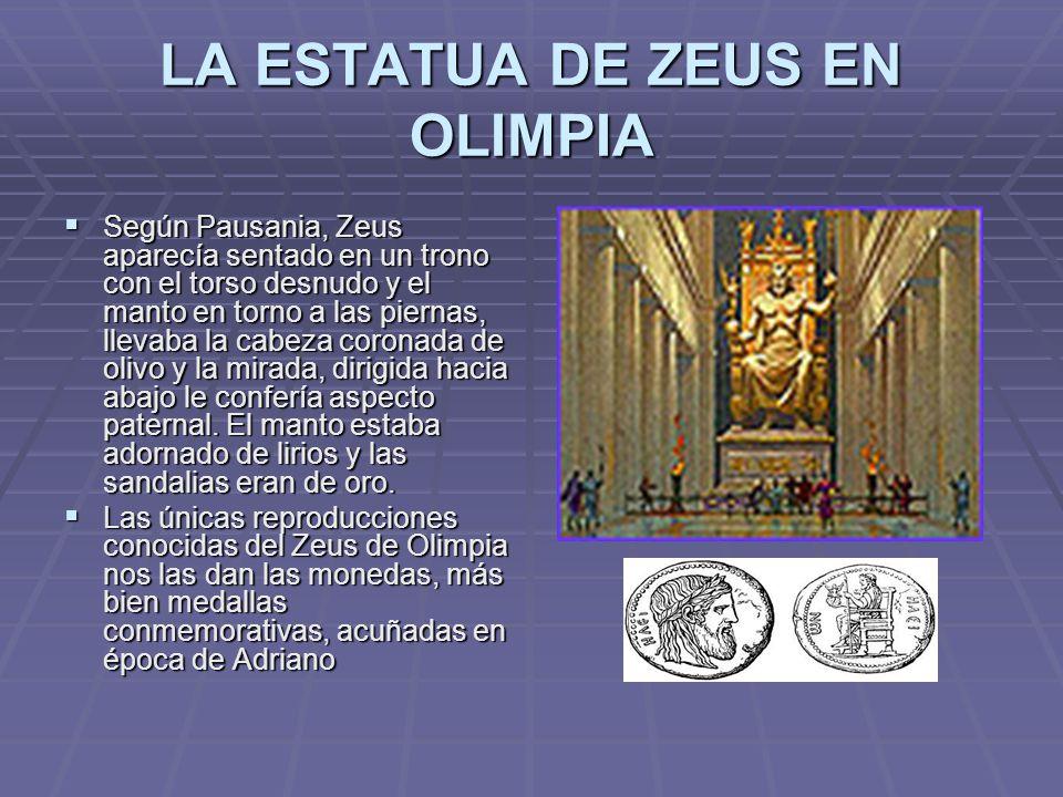 LA ESTATUA DE ZEUS EN OLIMPIA Según Pausania, Zeus aparecía sentado en un trono con el torso desnudo y el manto en torno a las piernas, llevaba la cab