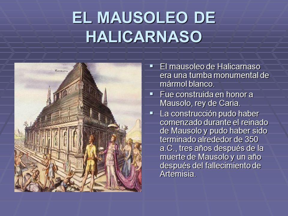 EL MAUSOLEO DE HALICARNASO El mausoleo de Halicarnaso era una tumba monumental de mármol blanco. El mausoleo de Halicarnaso era una tumba monumental d