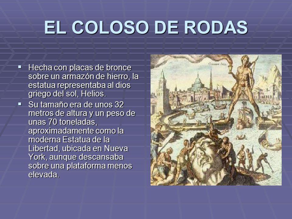 EL COLOSO DE RODAS Hecha con placas de bronce sobre un armazón de hierro, la estatua representaba al dios griego del sol, Helios. Hecha con placas de
